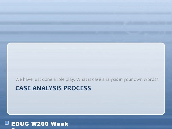 CASE ANALYSIS PROCESS <ul><li>We have just done a role play. What is case analysis in your own words?  </li></ul>