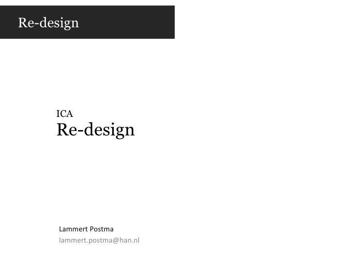 ICA Re-design Lammert Postma [email_address] Re-design