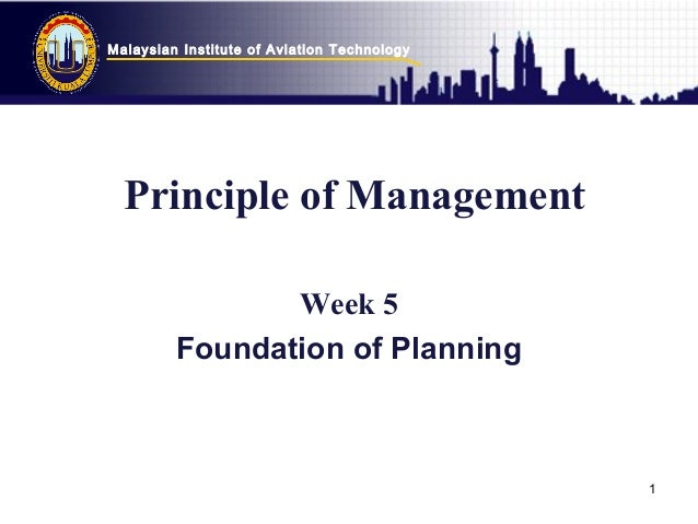 Malaysian Institute of Aviation Technology 1 Principle of Management Week 5 Foundation of Planning
