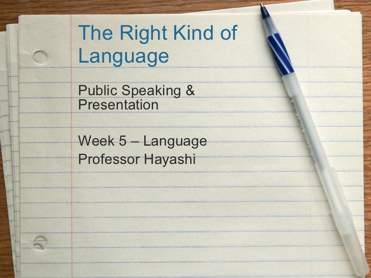 The Right Kind of Language Public Speaking & Presentation Week 5 – Language Professor Hayashi