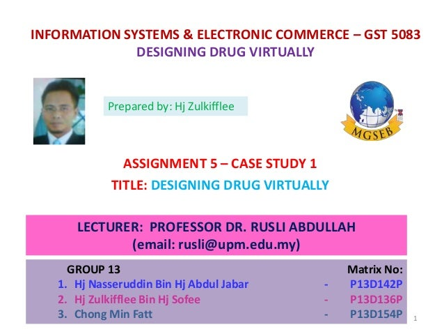 INFORMATION SYSTEMS & ELECTRONIC COMMERCE – GST 5083 DESIGNING DRUG VIRTUALLY ASSIGNMENT 5 – CASE STUDY 1 TITLE: DESIGNING...