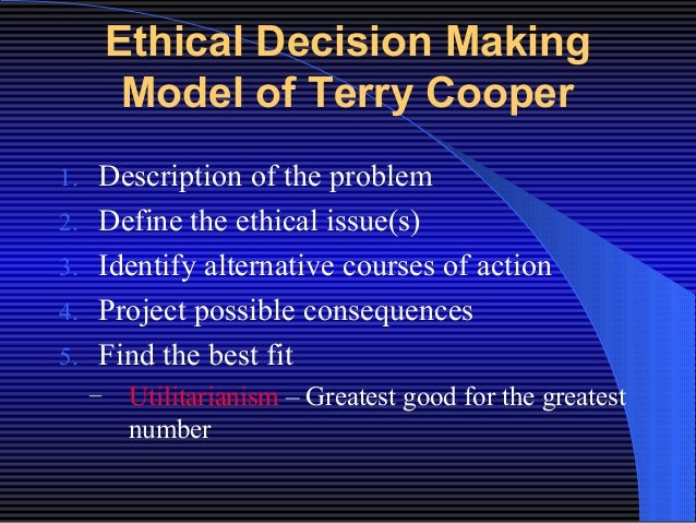 coopers ethical decision making model We suggest that rules for ethical decision making, rather than ensuring ethical  outcomes  maker collects the evidence, models a set of algorithms, and then  takes a  since cooper's (1989) seminal article on the (then largely potential)  contri.