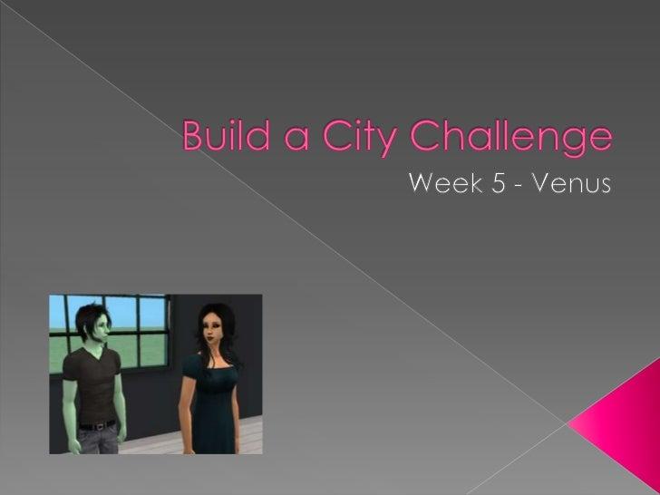 Build a City Challenge<br />Week 5 - Venus<br />