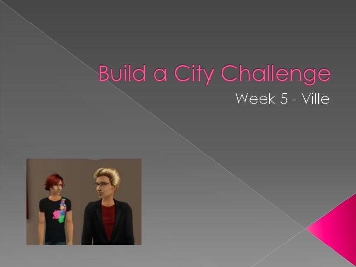 Build a City Challenge<br />Week 5 - Ville<br />