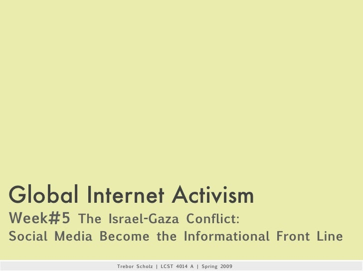 Global Internet Activism Week#5 The Israel-Gaza Conflict: Social Media Become the Informational Front Line                ...
