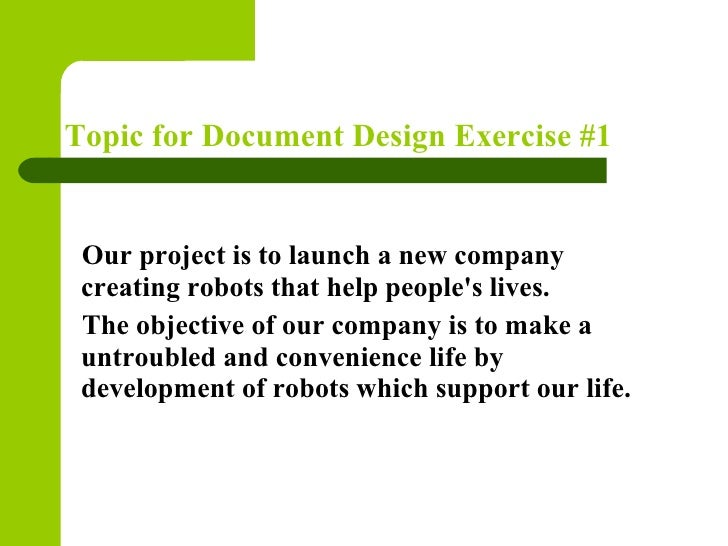 Topic for Document Design Exercise #1    Our project is to launch a new company   creating robots that help people's live...