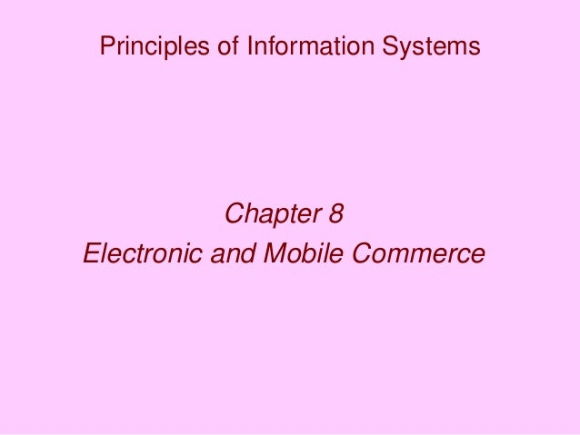 Principles of Information Systems Chapter 8 Electronic and Mobile Commerce