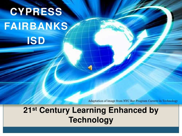 CYPRESSFAIRBANKS    ISD                 Adaptation of image from NYC Bar Program Careers in Technology  21st Century Learn...