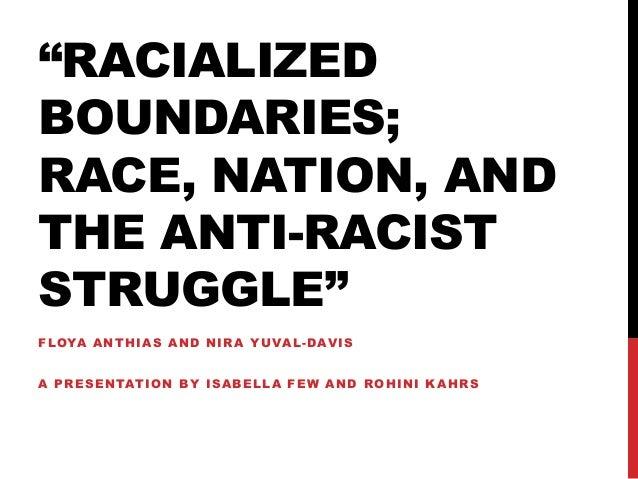 """RACIALIZED BOUNDARIES; RACE, NATION, AND THE ANTI-RACIST STRUGGLE"" FLOYA ANTHIAS AND NIRA YUVAL-DAVIS A PRESENTATION BY I..."