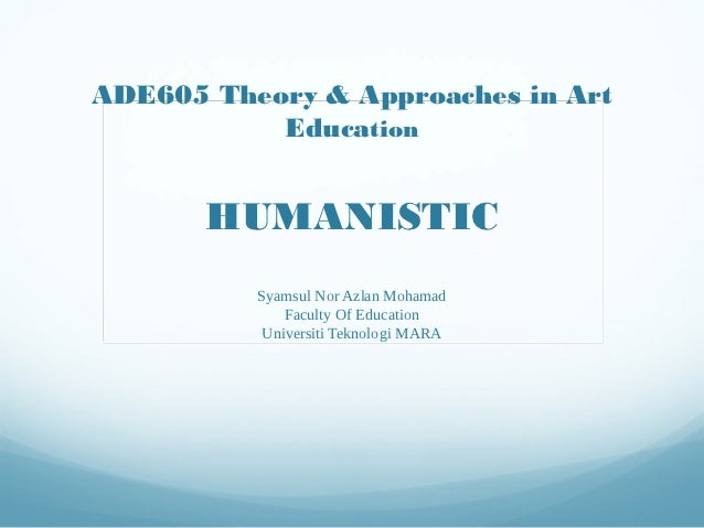 ADE605 Theory & Approaches in Art           Education       HUMANISTIC          Syamsul Nor Azlan Mohamad              Fac...