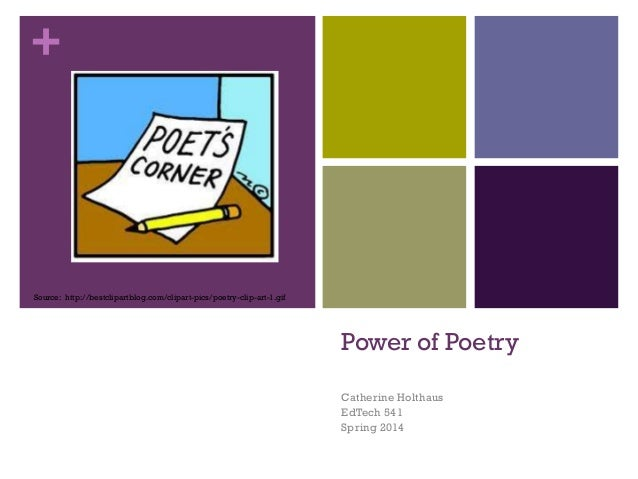 +  Source: http://bestclipartblog.com/clipart-pics/poetry-clip-art-1.gif  Power of Poetry Catherine Holthaus EdTech 541 Sp...