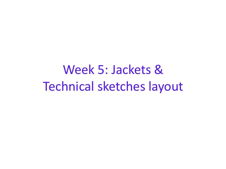 Week 5: Jackets &Technical sketches layout