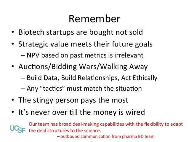 Remember% • Biotech%startups%are%bought%not%sold% • Strategic%value%meets%their%future%goals% – NPV%based%on%past%metri...