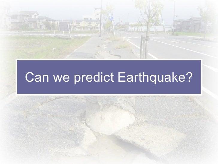 Can we predict Earthquake?