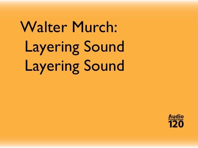 Walter Murch: Layering Sound Layering Sound