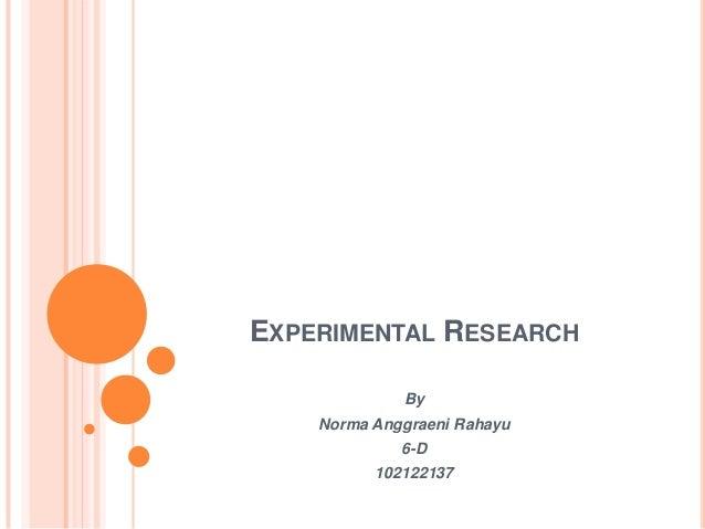 EXPERIMENTAL RESEARCHByNorma Anggraeni Rahayu6-D102122137
