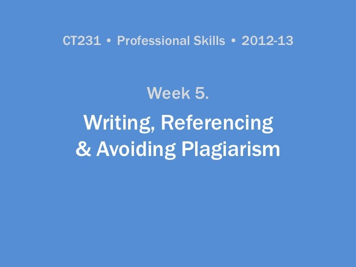 CT231 • Professional Skills • 2012-13             Week 5.   Writing, Referencing  & Avoiding Plagiarism