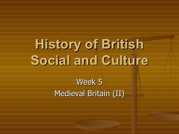 History of British Social and Culture Week 5 Medieval Britain (II)