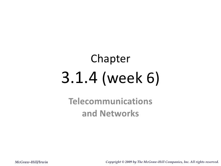 Chapter 3.1.4  (week 6) Telecommunications and Networks McGraw-Hill/Irwin Copyright   © 2009 by The McGraw-Hill Companies,...