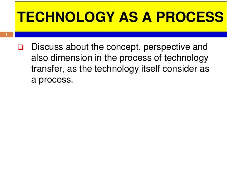 TECHNOLOGY AS A PROCESS1       Discuss about the concept, perspective and        also dimension in the process of technol...
