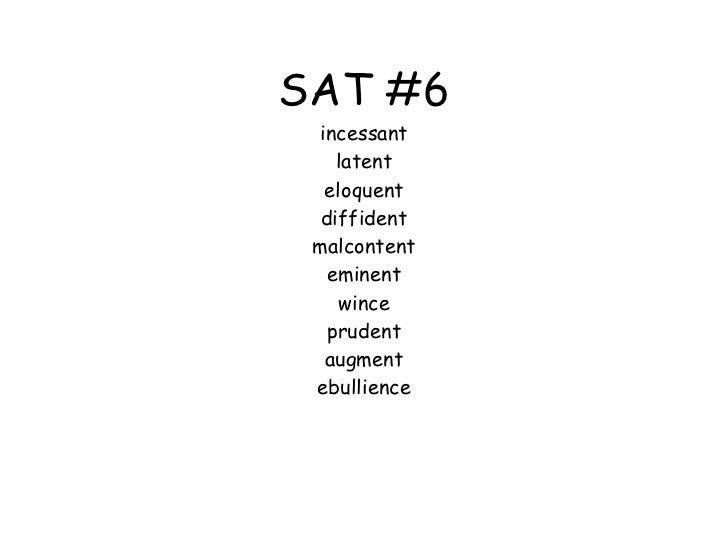SAT #6 incessant latent eloquent diffident malcontent eminent wince prudent augment ebullience