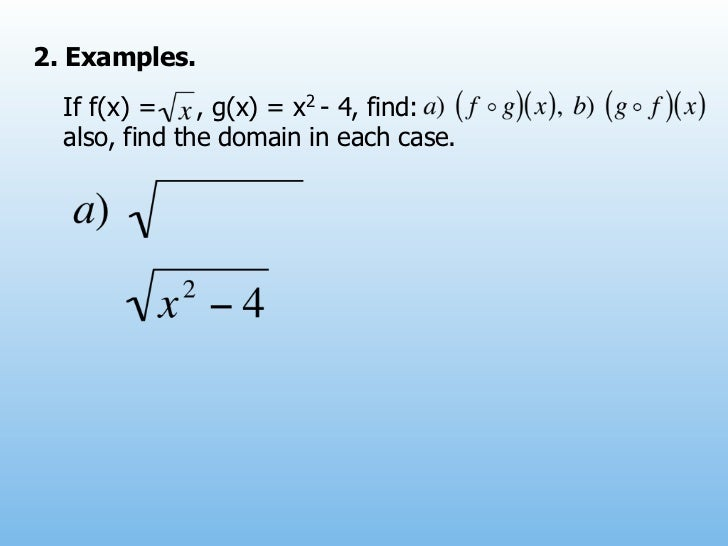 2. Examples.  If f(x) =    , g(x) = x2 - 4, find:  also, find the domain in each case.