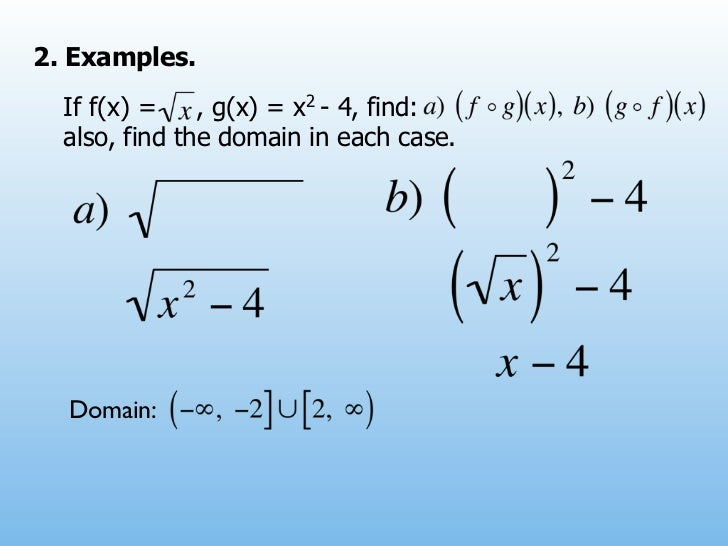 2. Examples.  If f(x) =    , g(x) = x2 - 4, find:  also, find the domain in each case.  Domain: