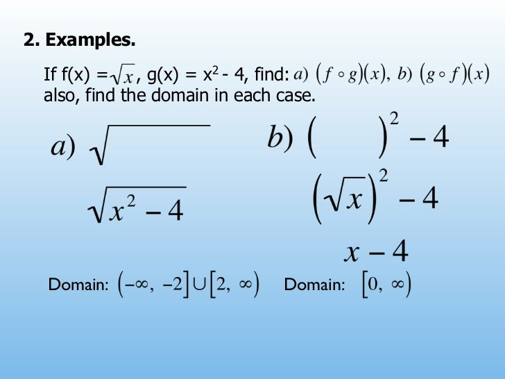 2. Examples.  If f(x) =    , g(x) = x2 - 4, find:  also, find the domain in each case.  Domain:                       Doma...