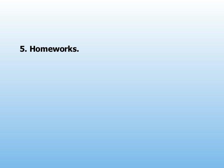 5. Homeworks.