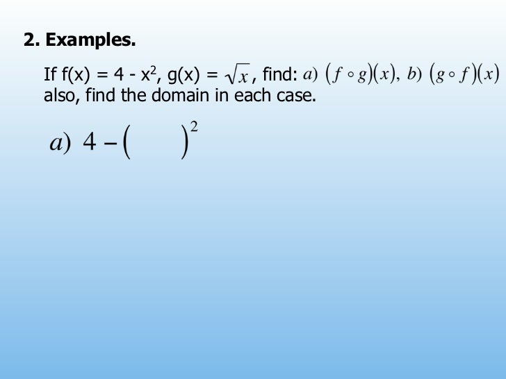 2. Examples.  If f(x) = 4 - x2, g(x) =   , find:  also, find the domain in each case.