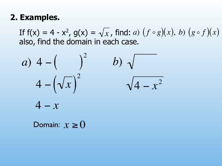 2. Examples.  If f(x) = 4 - x2, g(x) =   , find:  also, find the domain in each case.      Domain: