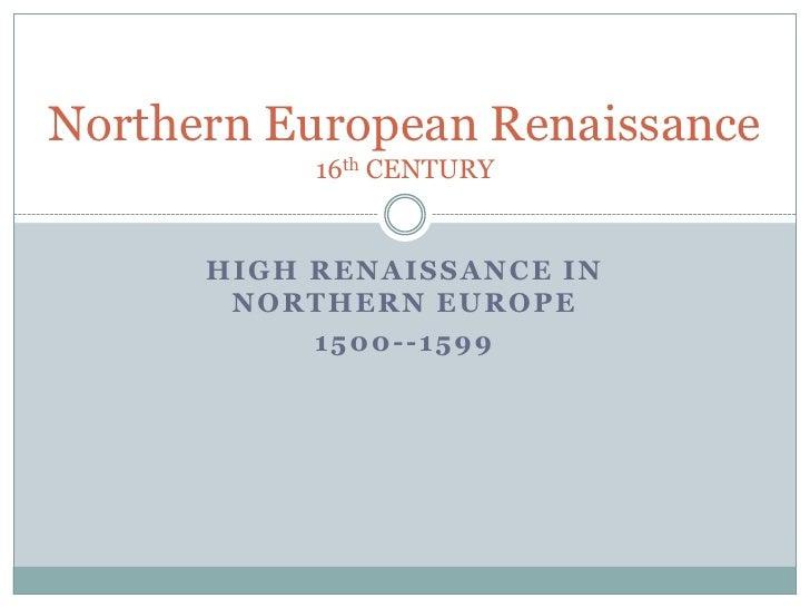 Northern European Renaissance           16th CENTURY      HIGH RENAISSANCE IN       NORTHERN EUROPE           1500--1599