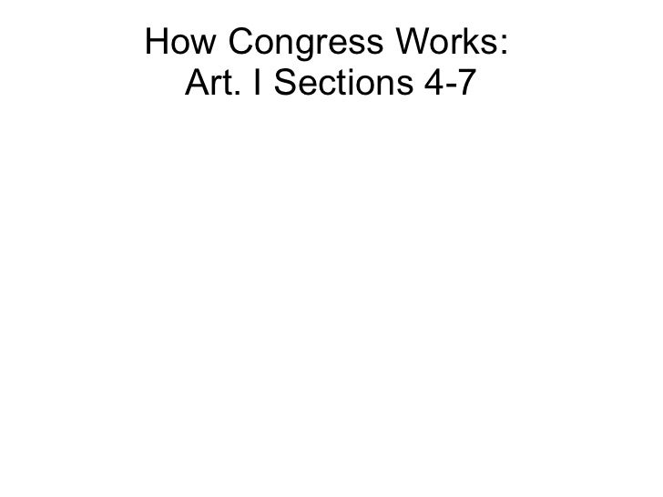 How Congress Works:  Art. I Sections 4-7