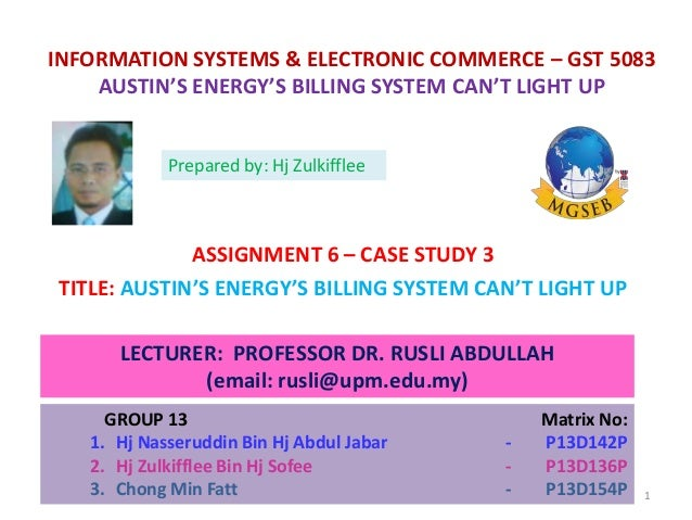 INFORMATION SYSTEMS & ELECTRONIC COMMERCE – GST 5083 AUSTIN'S ENERGY'S BILLING SYSTEM CAN'T LIGHT UP ASSIGNMENT 6 – CASE S...