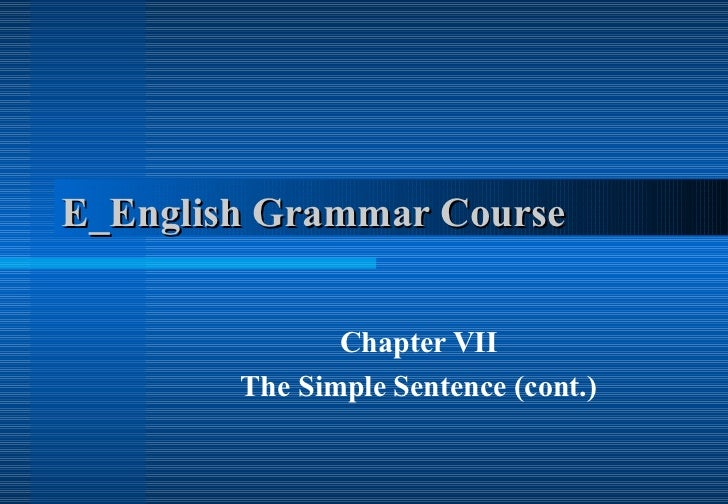 E_English Grammar Course  Chapter VII The Simple Sentence (cont.)