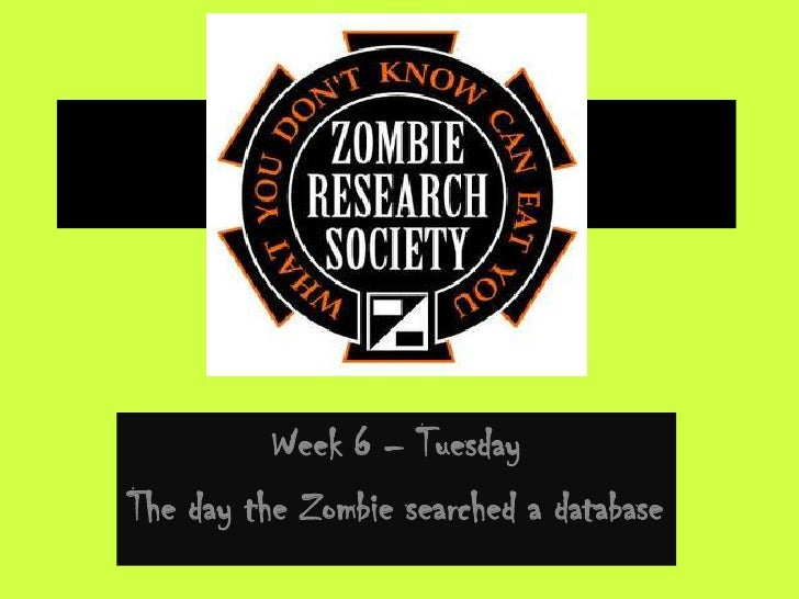 Week 6 – TuesdayThe day the Zombie searched a database