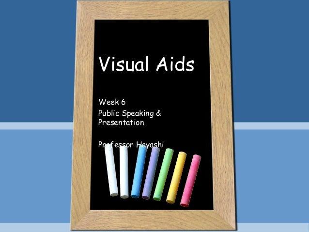 Visual AidsWeek 6Public Speaking &PresentationProfessor Hayashi