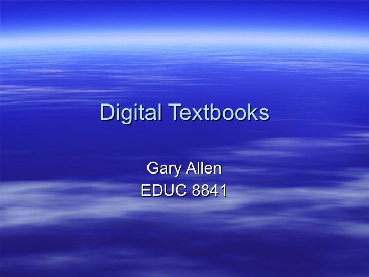 Digital Textbooks Gary Allen EDUC 8841