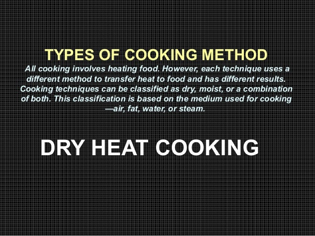 methods of heating cooking essay Cooking methods are categorized by the type of heat and type of equipment used dry heat cooking uses hot air or fat to transfer heat to the food.