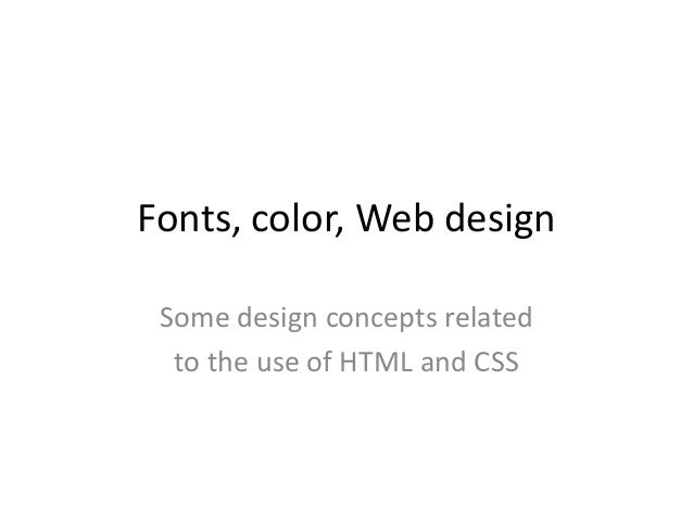 Fonts, color, Web design Some design concepts related to the use of HTML and CSS