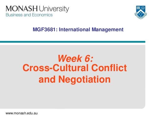www.monash.edu.au MGF3681: International Management Week 6: Cross-Cultural Conflict and Negotiation
