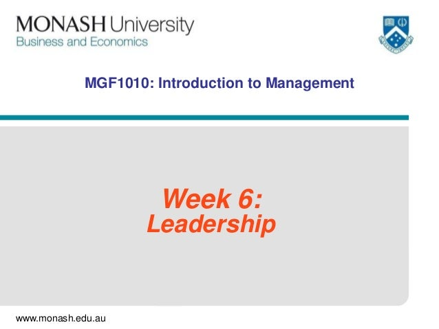 MGF1010: Introduction to Management                     Week 6:                    Leadershipwww.monash.edu.au