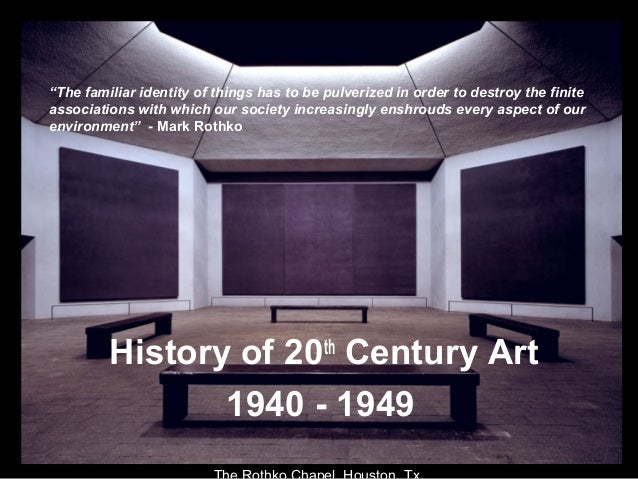 "History of 20th Century Art 1940 - 1949 ""The familiar identity of things has to be pulverized in order to destroy the fini..."