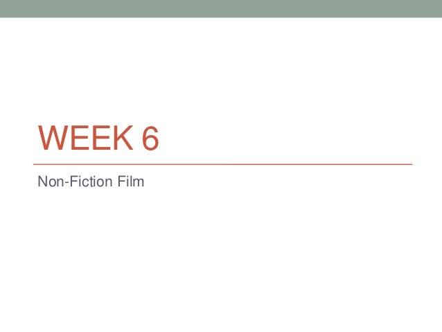WEEK 6Non-Fiction Film