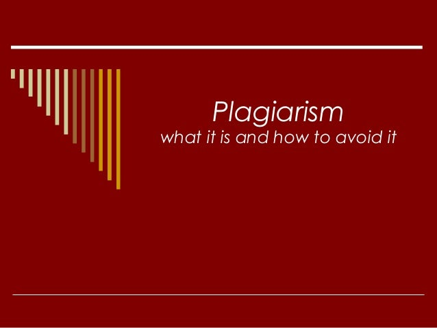 Plagiarism what it is and how to avoid it