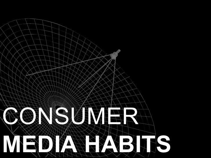 CONSUMER  MEDIA HABITS