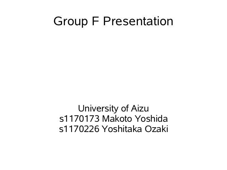 Group F Presentation    University of Aizus1170173 Makoto Yoshidas1170226 Yoshitaka Ozaki