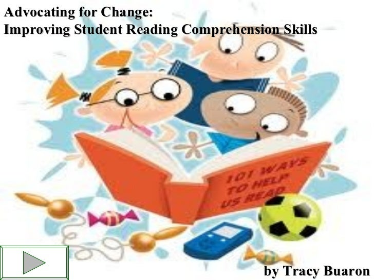 Advocating for Change:Improving Student Reading Comprehension Skills                                      by Tracy Buaron