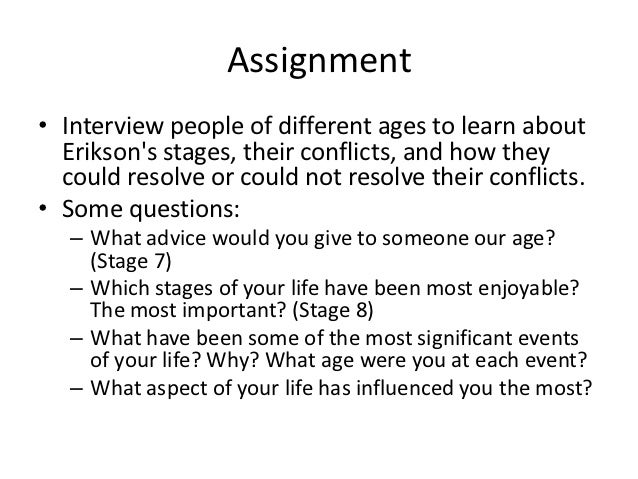 interview questions erikson s stage Vergon, keren s, an exploration of middle-aged and older women's  erikson's  eight stages of human development and corresponding  the interview  protocol to include questions related to more erikson stages, and the.