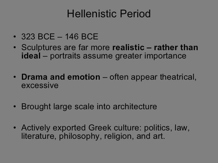 Hellenistic Period <ul><li>323 BCE – 146 BCE </li></ul><ul><li>Sculptures are far more  realistic – rather than ideal  – p...